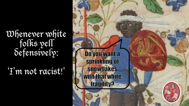 Medieval Meme. White Fragility. Black Lives Matter.
