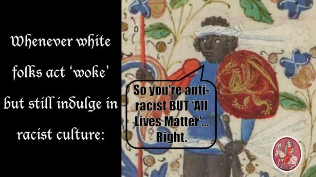 Medieval Meme. Woke. Black Lives Matter.